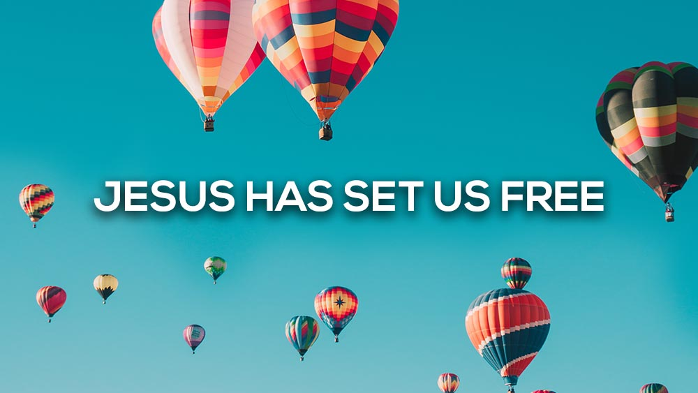 Jesus has set us free