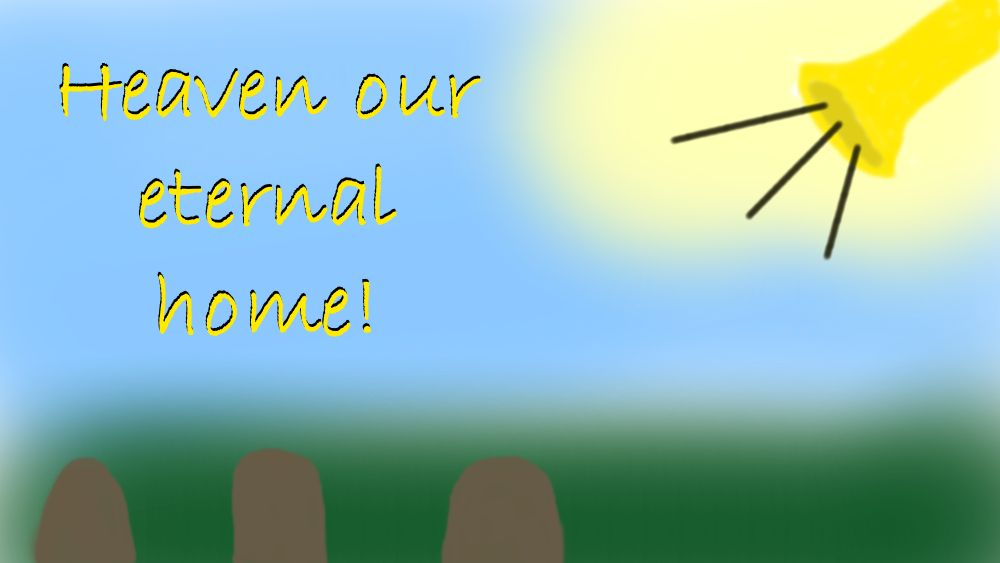 Heaven our eternal home!