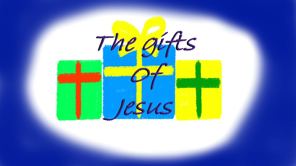 The gifts of Jesus