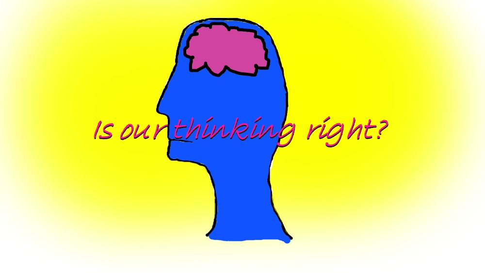 Is our thinking right?