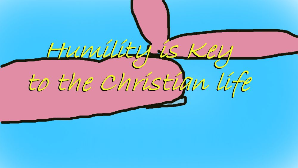 Humility is the key to the Christian life