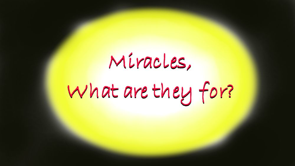 Miracles, what are they for?