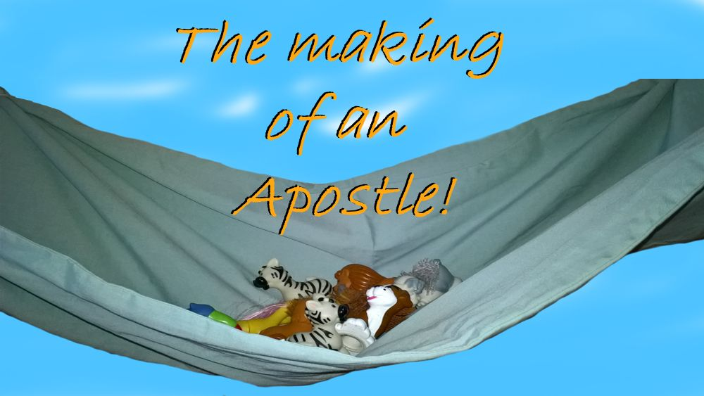 The making of an Apostle!