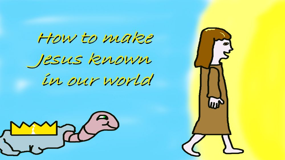 How to make Jesus known in our world!