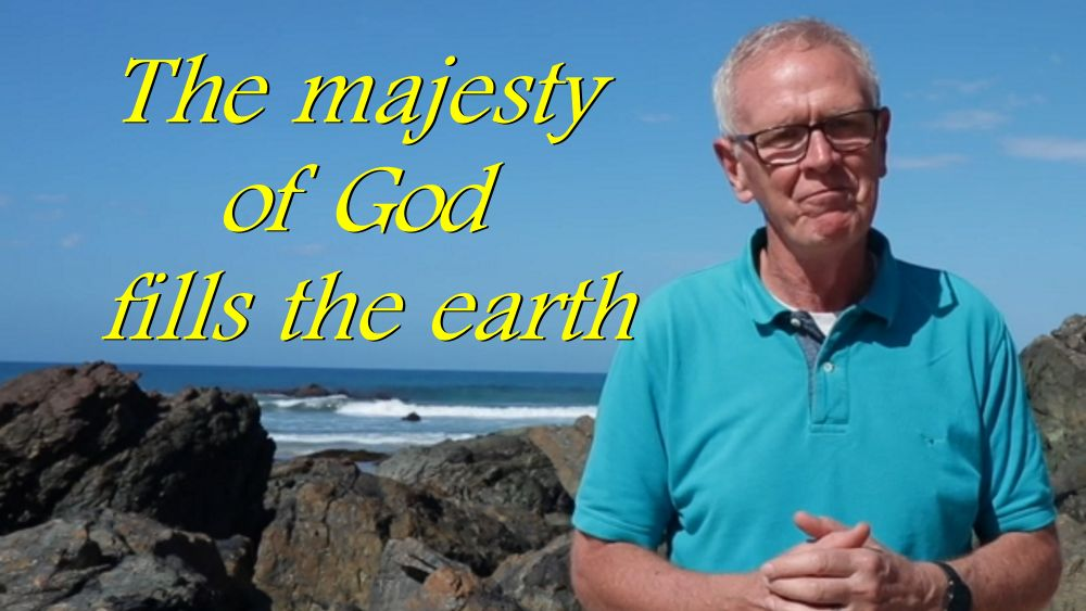 The majesty of God fills the earth!